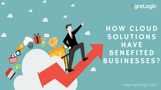 How Cloud Solutions Have Benefited Businesses?